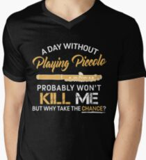 A Day Without Playing Piccolo Men's V-Neck T-Shirt