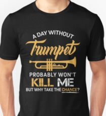 A Day Without Trumpet Unisex T-Shirt