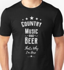 country music and beer thats why im here Unisex T-Shirt