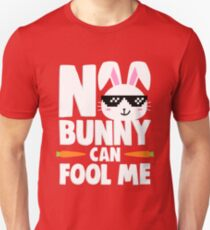 No Bunny Can Fool Me Unisex T-Shirt