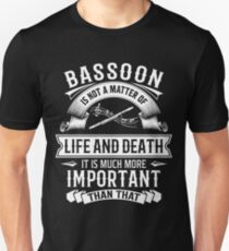 Bassoon Is Not A Matter Of Life And Death Unisex T-Shirt