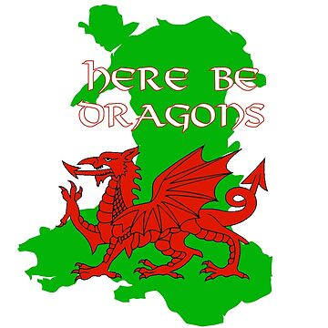 Wales - Here Be Dragons by Ragetroll