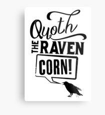Quoth The Raven, Corn! Metal Print