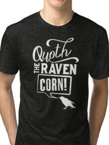 Quoth the Raven, Corn! (White) Tri-blend T-Shirt