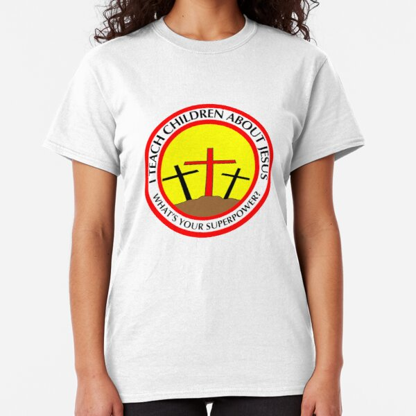 I teach children about Jesus What Your superpower Classic T-Shirt