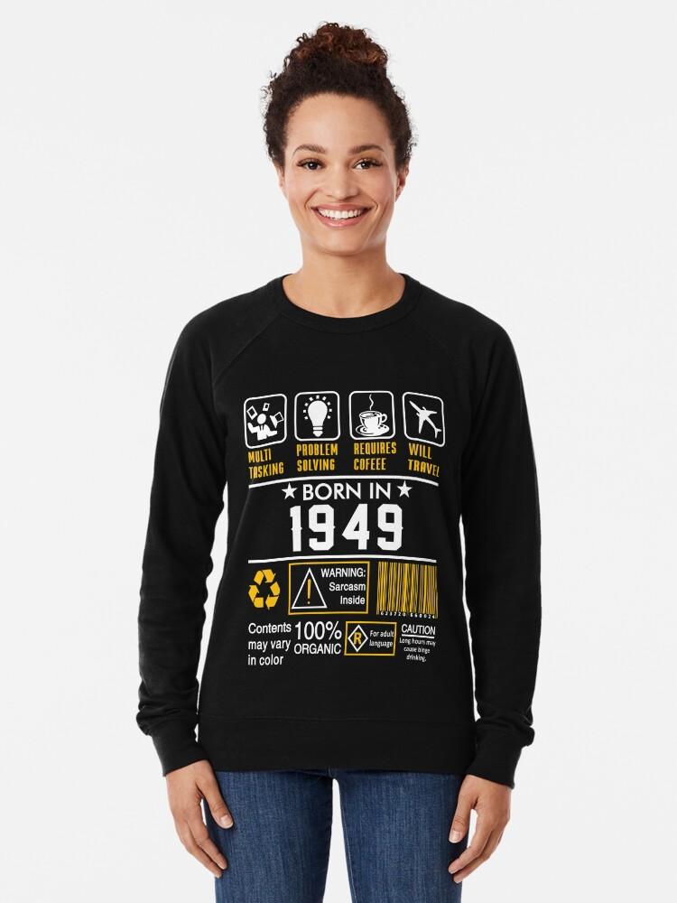 Alternate view of Birthday Gift Ideas - Born In 1949 Lightweight Sweatshirt