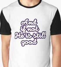 And if not he is still good - Christian Quote typography Graphic T-Shirt