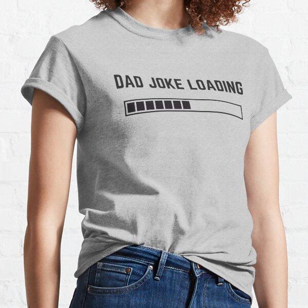 Dad Joke Cargando Camiseta clásica