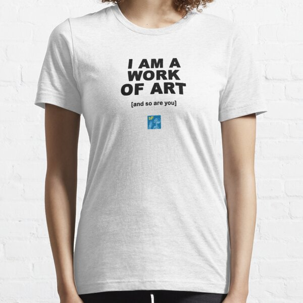 I Am A Work Of Art T-shirt Essential T-Shirt