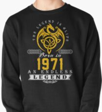 The Legend Is Alive - Born In 1971 Pullover