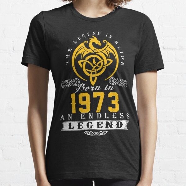 The Legend Is Alive - Born In 1973 Essential T-Shirt