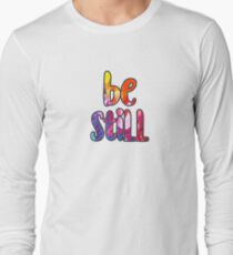 Be Still - Colorful Watercolor Typography - Christian Quote Long Sleeve T-Shirt