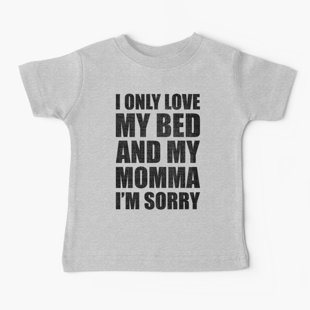 I Only Love My Bed And My Momma I'm Sorry Drake Baby T-Shirt
