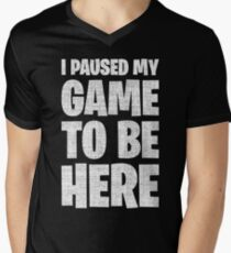 I Paused My Game To Be Here Men's V-Neck T-Shirt