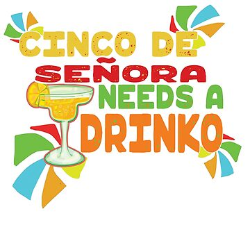 Funny Cinco De Mayo Señora Needs A Drinko Fiesta Party Shirt by VintageInspired