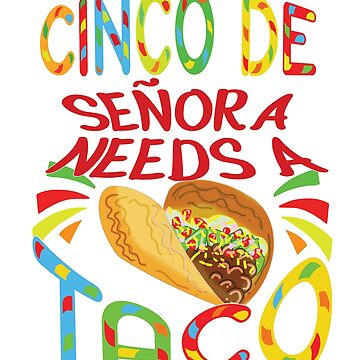 Funny Cinco De Mayo Señora Needs A Taco Fiesta Party Shirt by VintageInspired