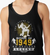 The 'Football' Legend Is Alive - Born In 1949 Tank Top