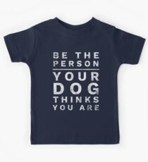 Be the Person Your Dog Thinks You Are Dog Lover Shirt Funny Kids Tee