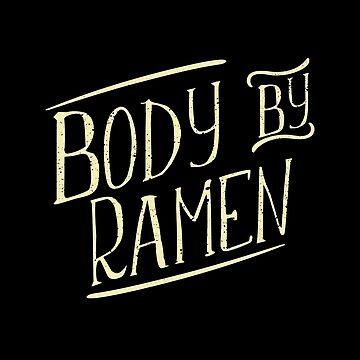 Body by Ramen T-shirt Funny Noodle Shirt Pho Real by rainydaysstudio