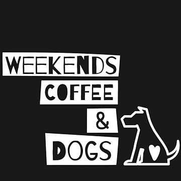 Weekends Coffee And Dogs Tee Shirts, Phone Cases And Other Gifts by MemWear