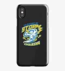 I'd Rather Be Storm Chasing iPhone Case/Skin