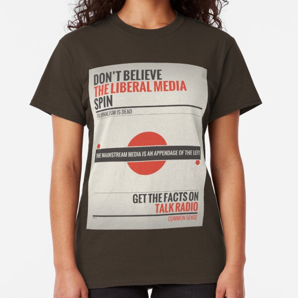 Don't Believe The Liberal Media Classic T-Shirt