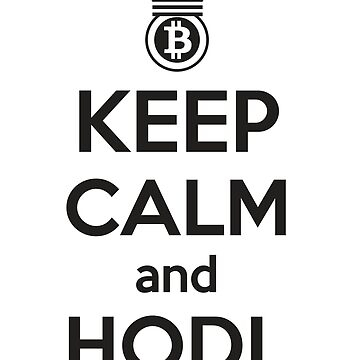 Keep Calm and HODL by gettinitnow