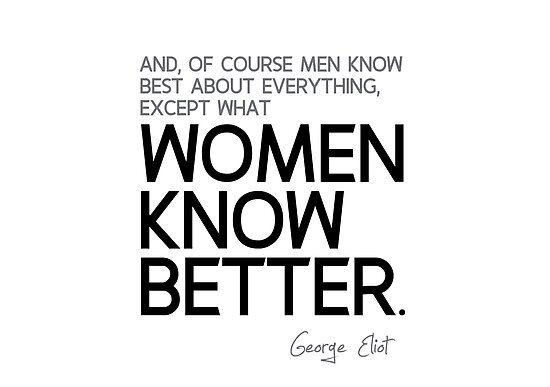 women know better - george eliot by razvandrc