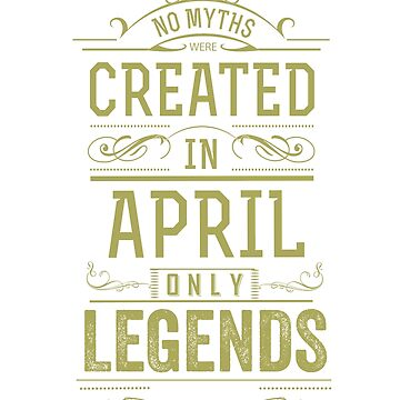 LEGENDS ARE BORN IN APRIL DISTRESSED T-Shirt / No Myths Created In April  by GOATsOfficial