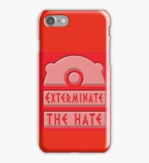 Exterminate the hate! iPhone Case/Skin