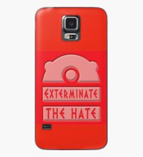 Exterminate the hate! Case/Skin for Samsung Galaxy