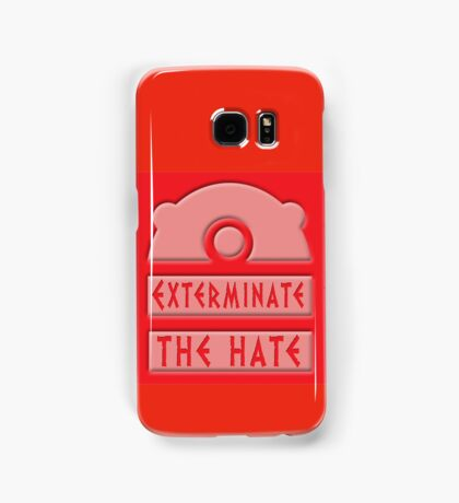 Exterminate the hate! Samsung Galaxy Case/Skin
