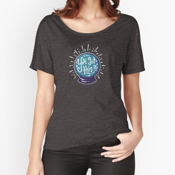Crystal Ball: You Got This! Relaxed Fit T-Shirt