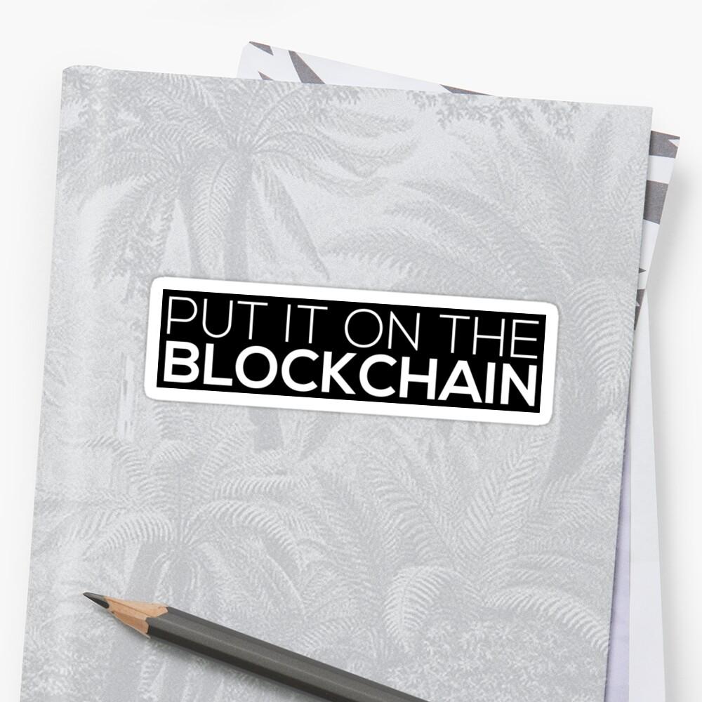 Put It On The Blockchain Sticker