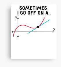 Math Teacher - Sometimes I go off on a tangent Canvas Print