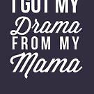 I got my drama from my mama by tshirtexpress