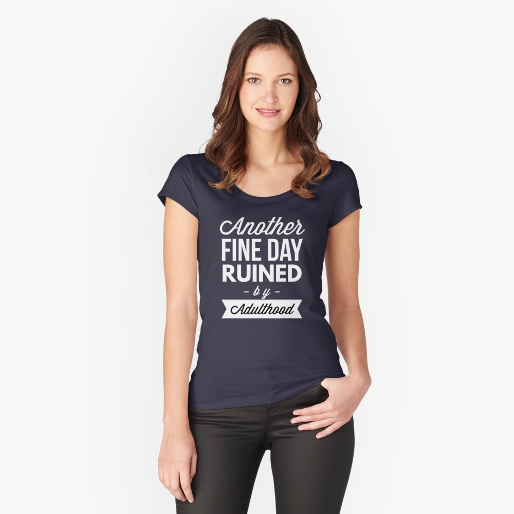 Another fine day ruined by adulthood Women's Fitted Scoop T-Shirt Front