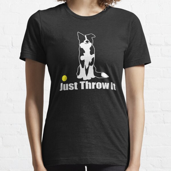 Just Throw It Border Collie Dog | NickerStickers on Redbubble Essential T-Shirt