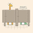 Pervert! by Andres Colmenares