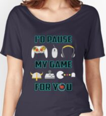 I Paused My Game For You Women's Relaxed Fit T-Shirt