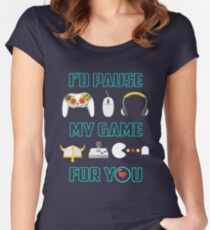 I Paused My Game For You - Video Games Lover Women's Fitted Scoop T-Shirt