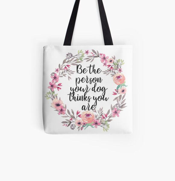 Be the person your dog thinks you are All Over Print Tote Bag