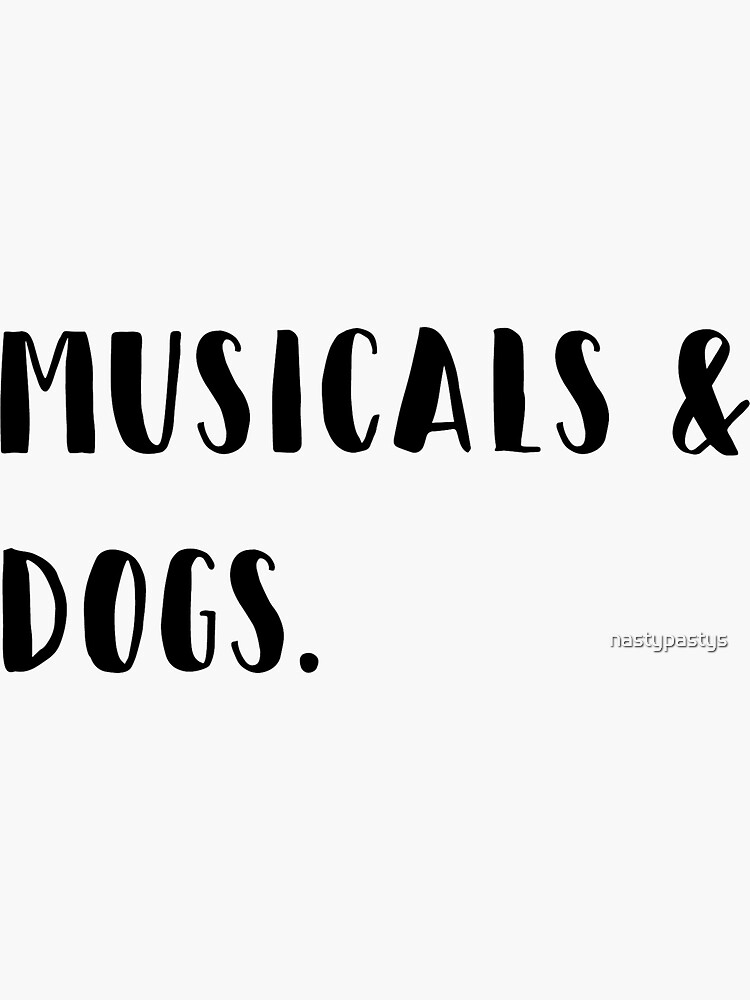 Musicals & dogs by nastypastys