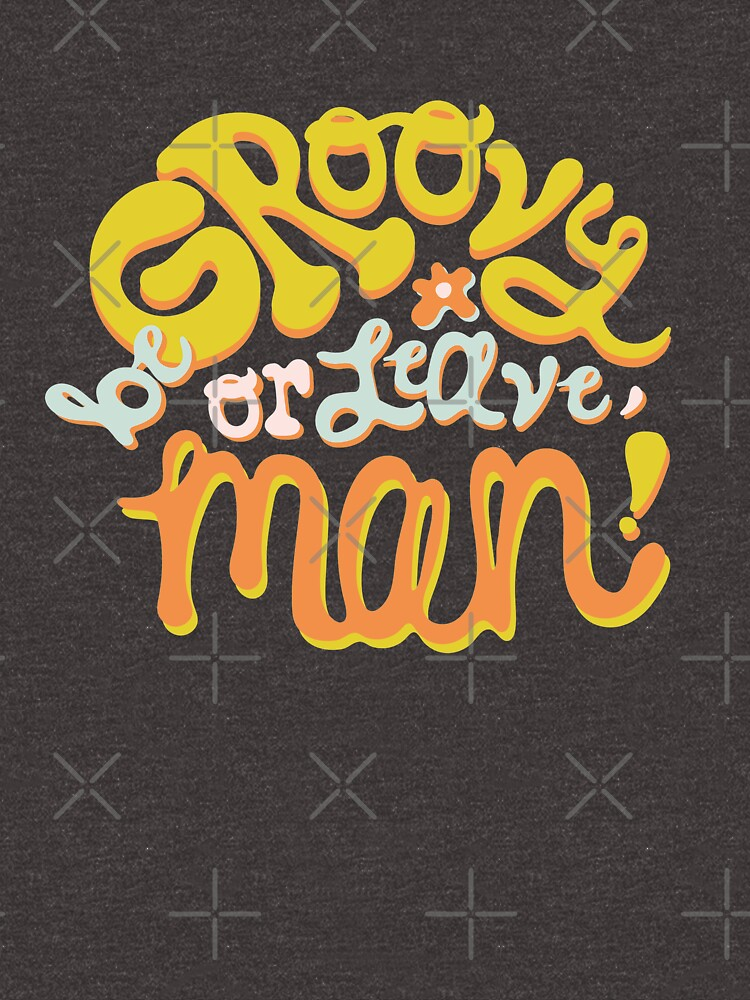 Be groovy or leave man by doodlebymeg