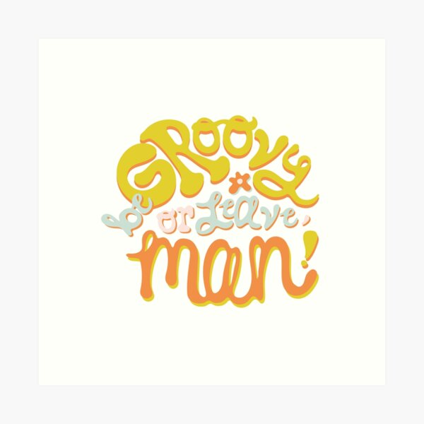Be groovy or leave man Art Print