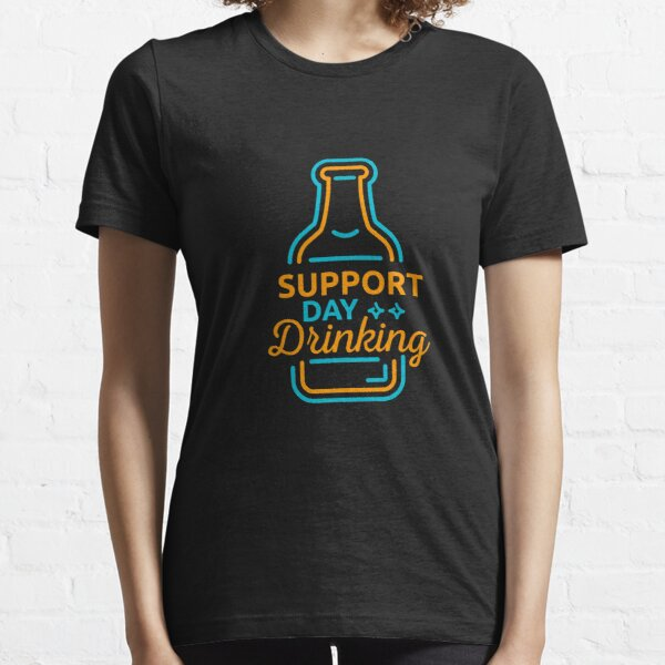 Support Day Drinking | drinking games shirt | beer lover gift | craft beer shirts | beer gifts men | beer gifts for dad | beer clothing | funny beer gift | beer pong Essential T-Shirt