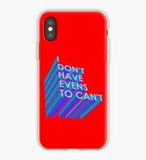 I Don't Have Evens to Can't - Ver 2 iPhone Case