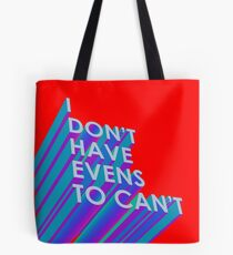 I Don't Have Evens to Can't - Ver 2 Tote Bag