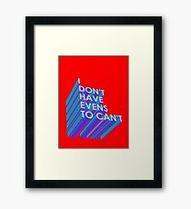 I Don't Have Evens to Can't - Ver 2 Framed Print