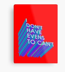 I Don't Have Evens to Can't - Ver 2 Metal Print